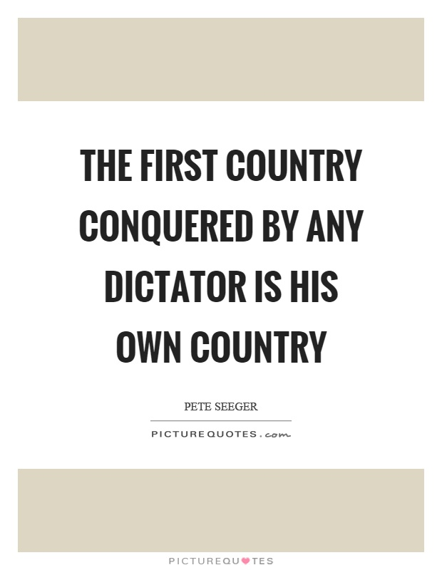 The first country conquered by any dictator is his own country Picture Quote #1
