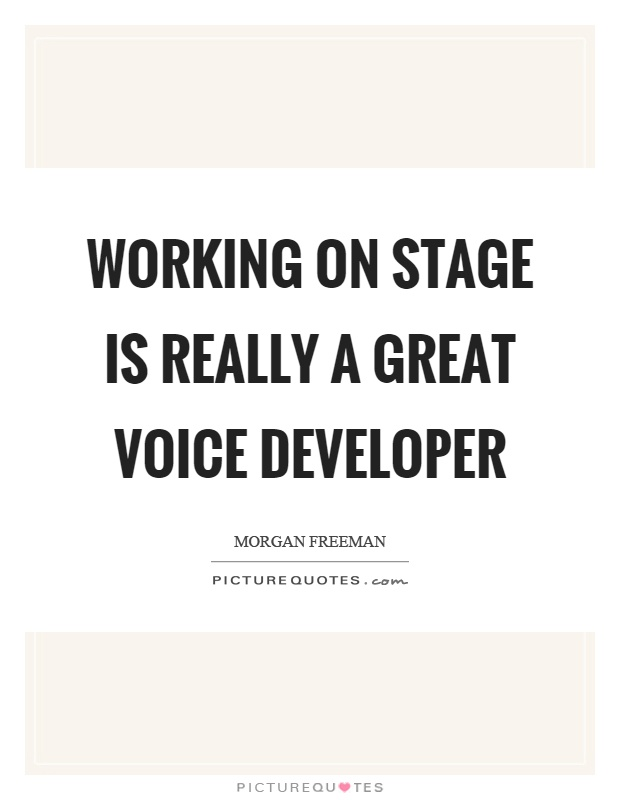 Working on stage is really a great voice developer Picture Quote #1