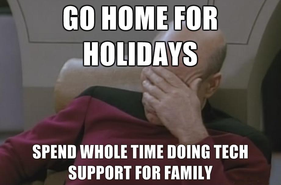 Go home for the holidays. Spend whole time doing tech support for family Picture Quote #1