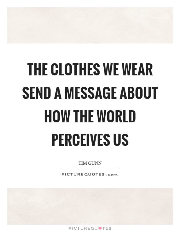 The clothes we wear send a message about how the world perceives us Picture Quote #1