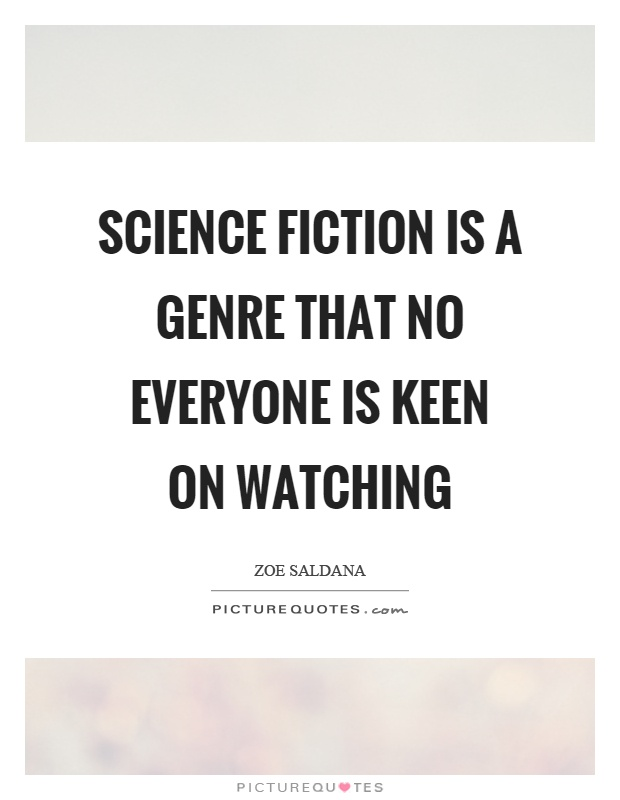 Science fiction is a genre that no everyone is keen on watching Picture Quote #1