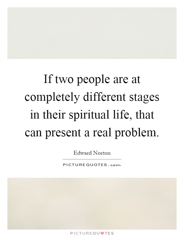 If two people are at completely different stages in their spiritual life, that can present a real problem Picture Quote #1