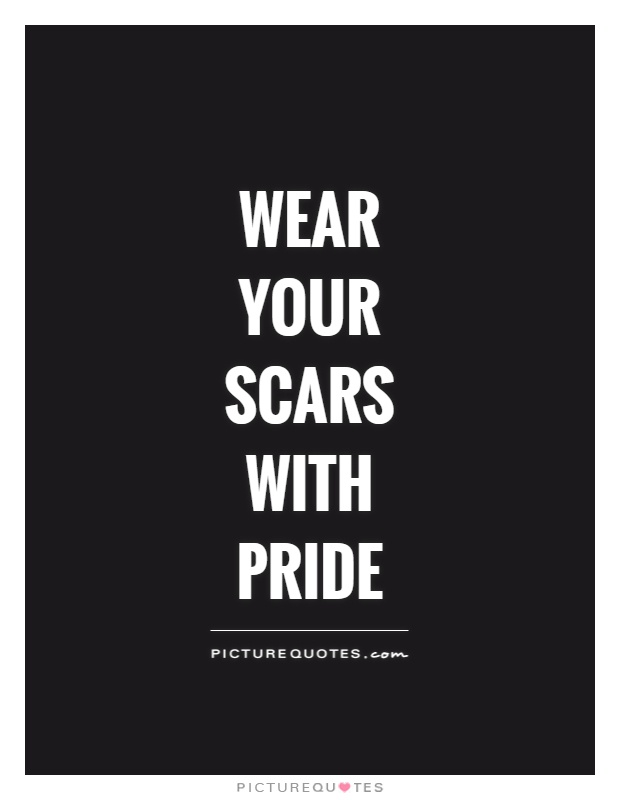 Wear your scars with pride Picture Quote #1