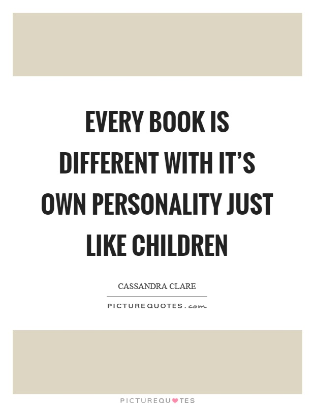 Every book is different with it's own personality just like children Picture Quote #1