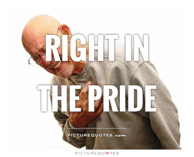 Right in the pride Picture Quote #1