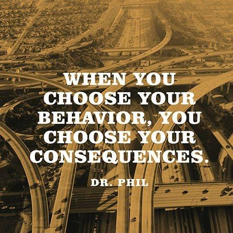 When you choose your behavior, you choose your consequences Picture Quote #1