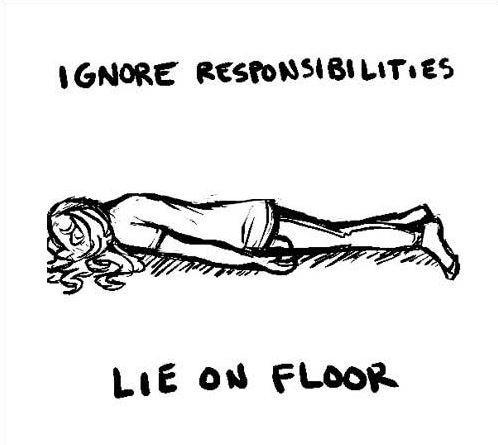 Ignore responsibilities. Lie on floor Picture Quote #1