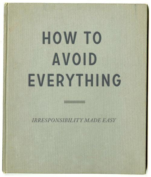 How to avoid everything. Irresponsibility made easy Picture Quote #1