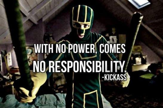 With no power, comes no responsibility Picture Quote #1