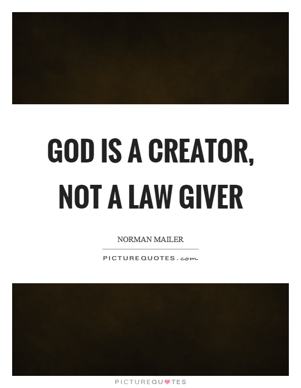 God is a creator, not a law giver Picture Quote #1