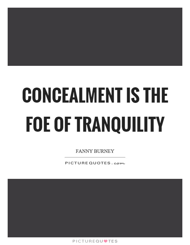 Concealment is the foe of tranquility Picture Quote #1