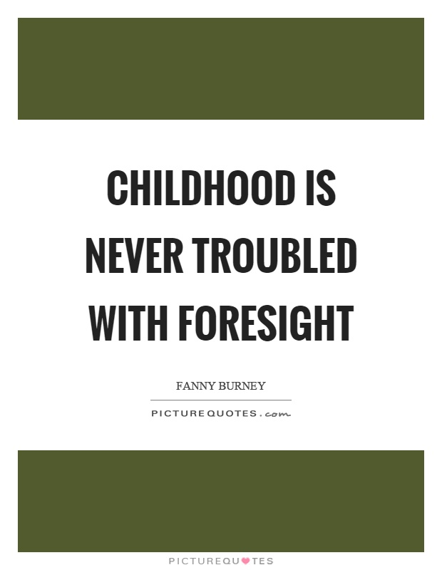 Childhood is never troubled with foresight Picture Quote #1