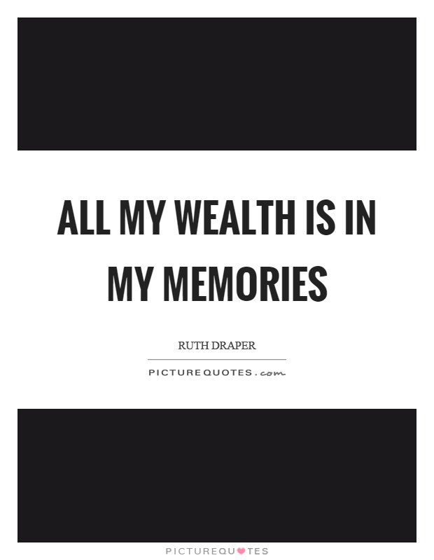 All my wealth is in my memories Picture Quote #1