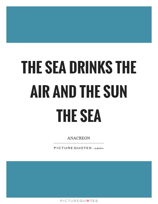 The sea drinks the air and the sun the sea Picture Quote #1