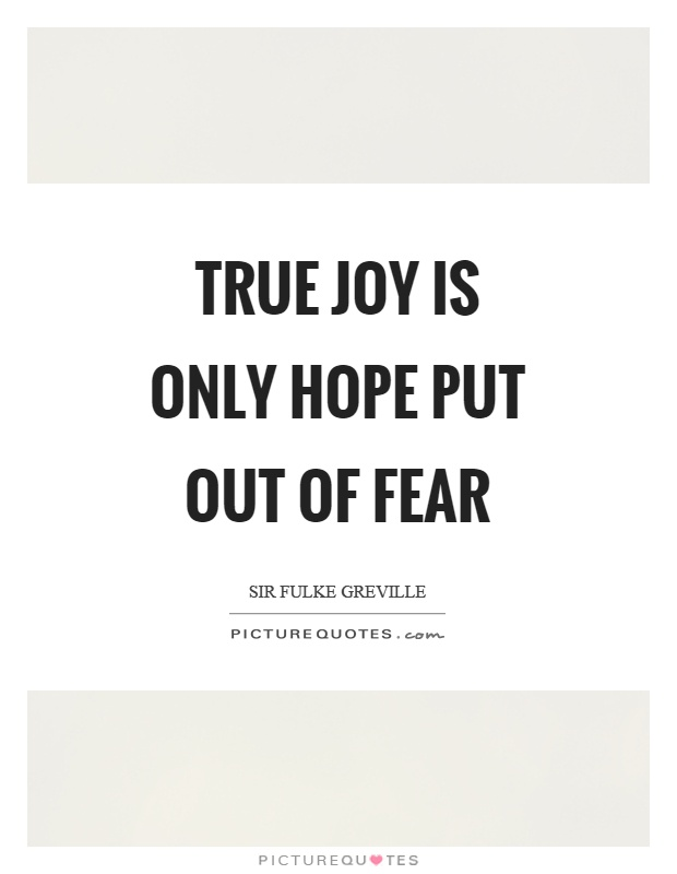 True joy is only hope put out of fear Picture Quote #1