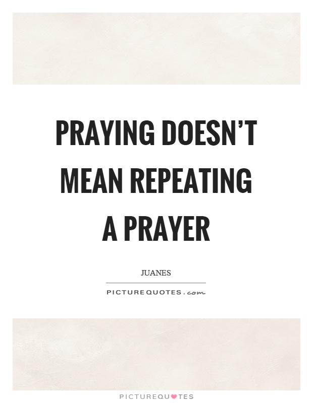 Praying doesn't mean repeating a prayer Picture Quote #1