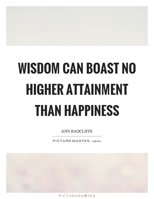 Wisdom can boast no higher attainment than happiness Picture Quote #1