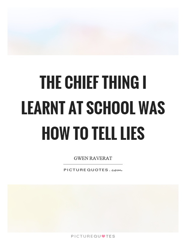 The chief thing I learnt at school was how to tell lies Picture Quote #1