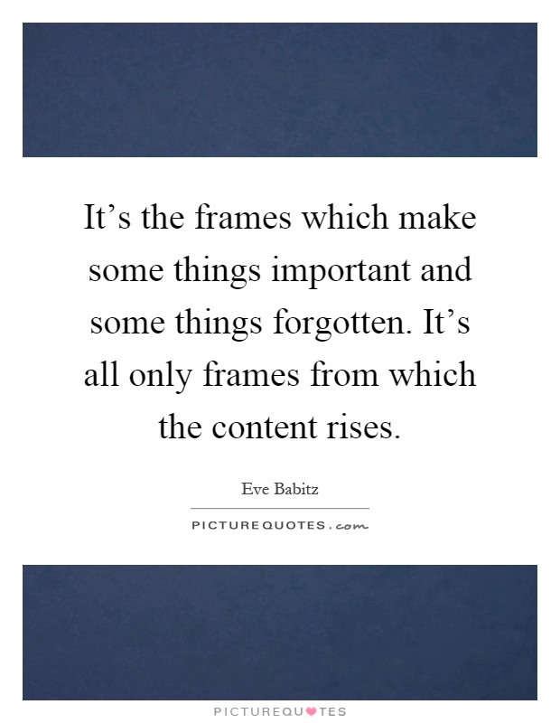 It\'s the frames which make some things important and some things ...