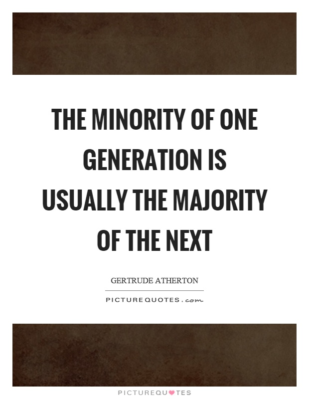 The minority of one generation is usually the majority of the next Picture Quote #1