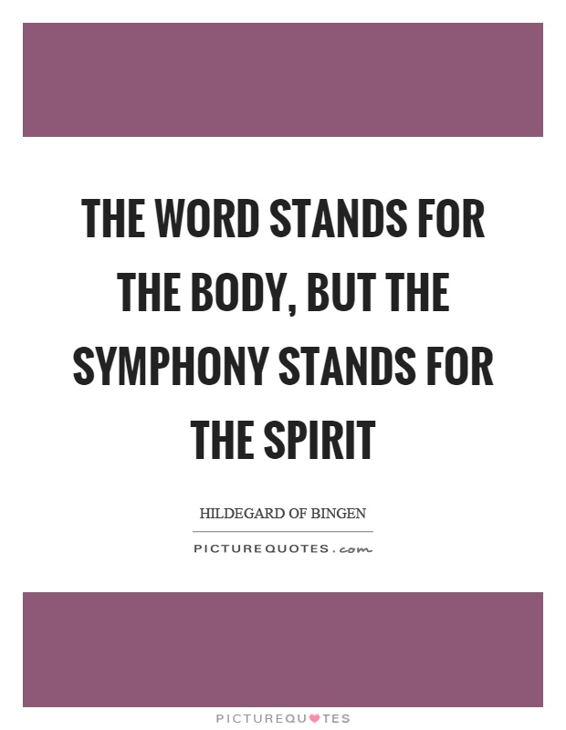 The word stands for the body, but the symphony stands for the spirit Picture Quote #1