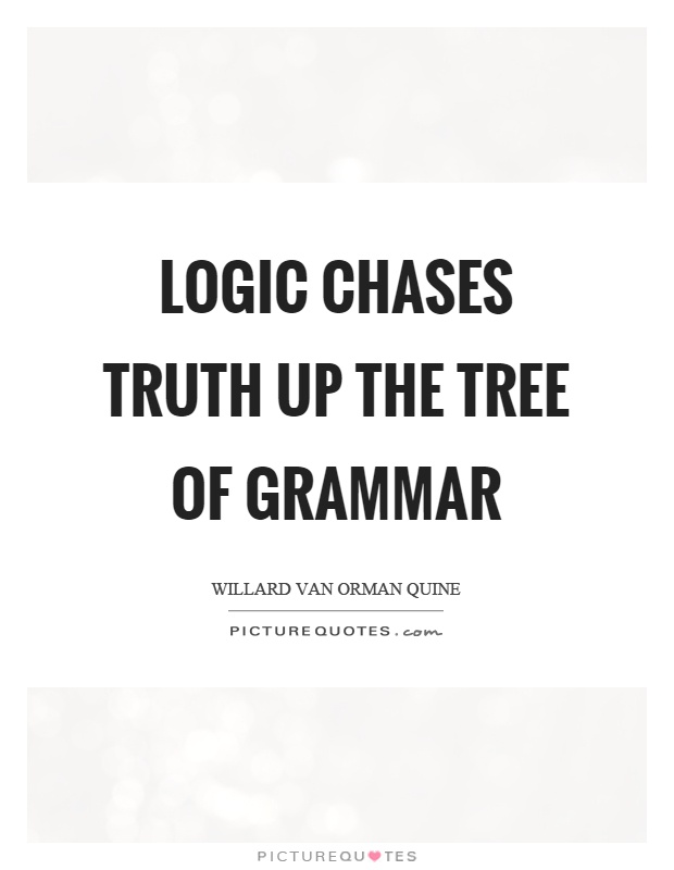 Logic chases truth up the tree of grammar Picture Quote #1