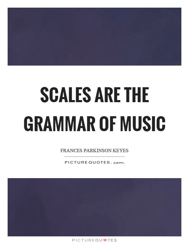 Scales are the grammar of music Picture Quote #1