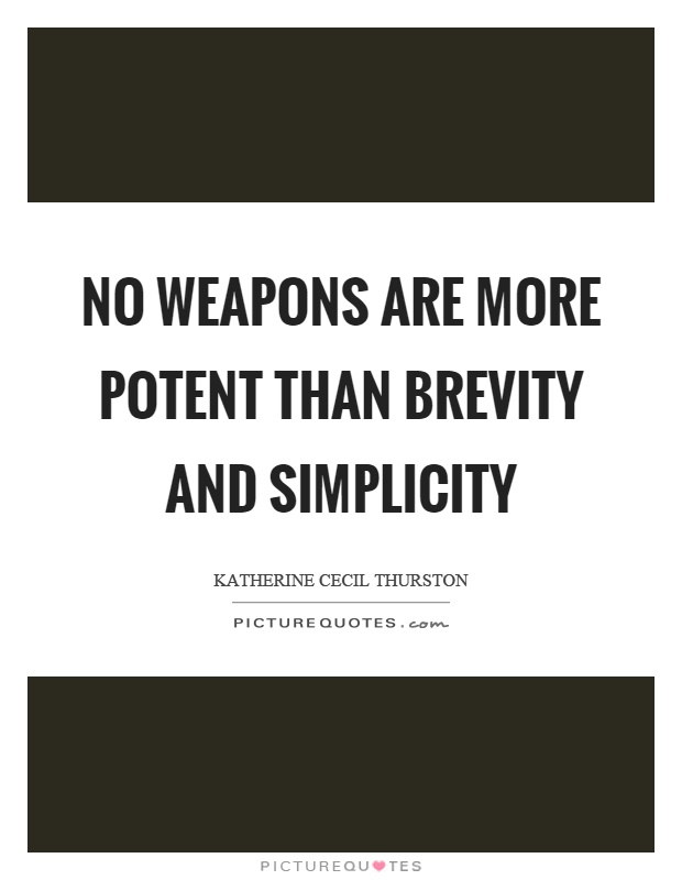 No weapons are more potent than brevity and simplicity Picture Quote #1