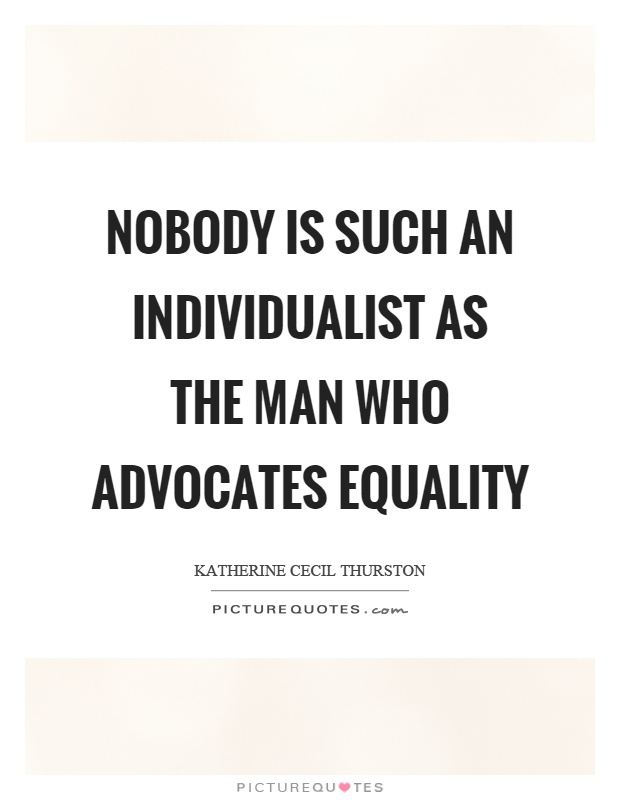 Nobody is such an individualist as the man who advocates equality Picture Quote #1