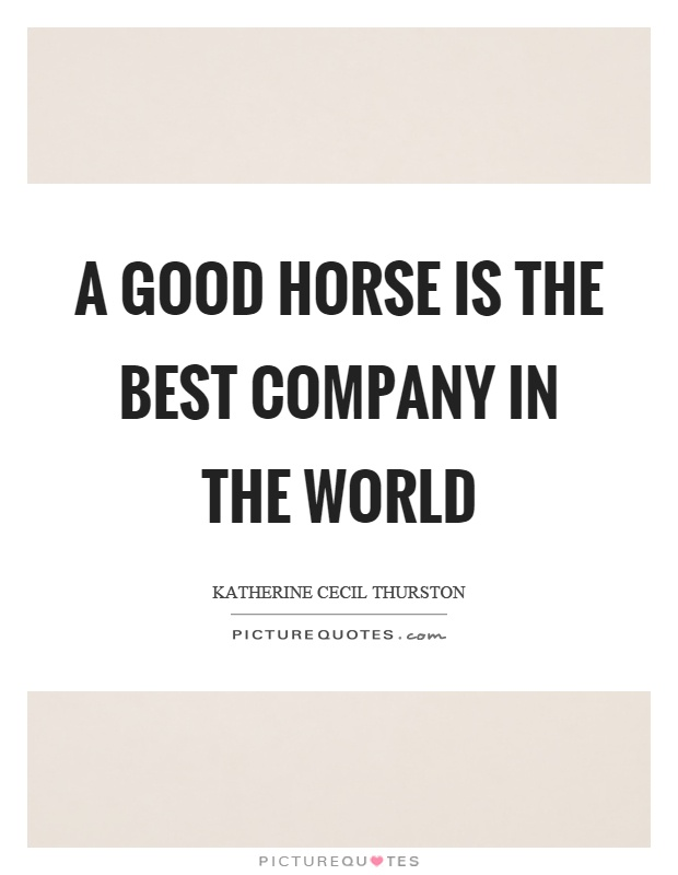 A good horse is the best company in the world Picture Quote #1