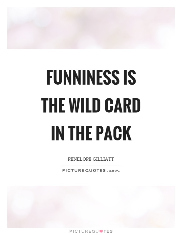 Funniness is the wild card in the pack Picture Quote #1
