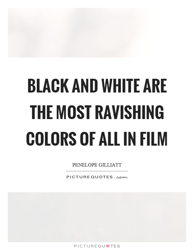 Black and white are the most ravishing colors of all in film picture quote 1