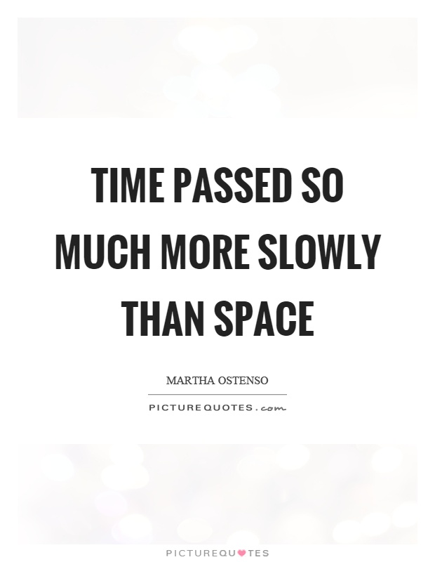 Time passed so much more slowly than space Picture Quote #1
