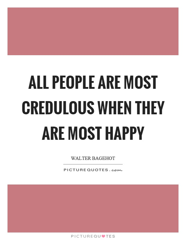 All people are most credulous when they are most happy Picture Quote #1