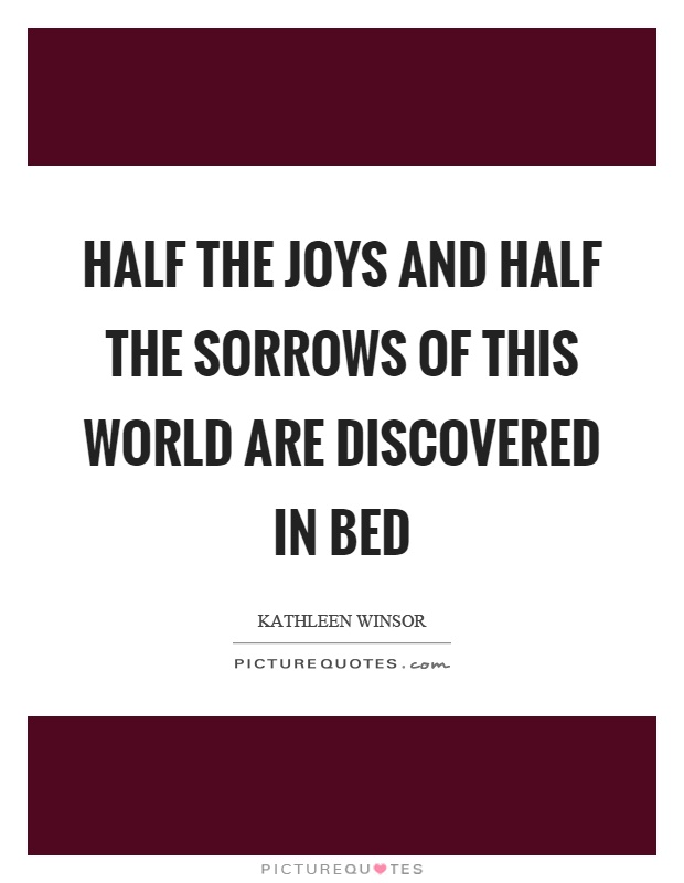 Half the joys and half the sorrows of this world are discovered in bed Picture Quote #1