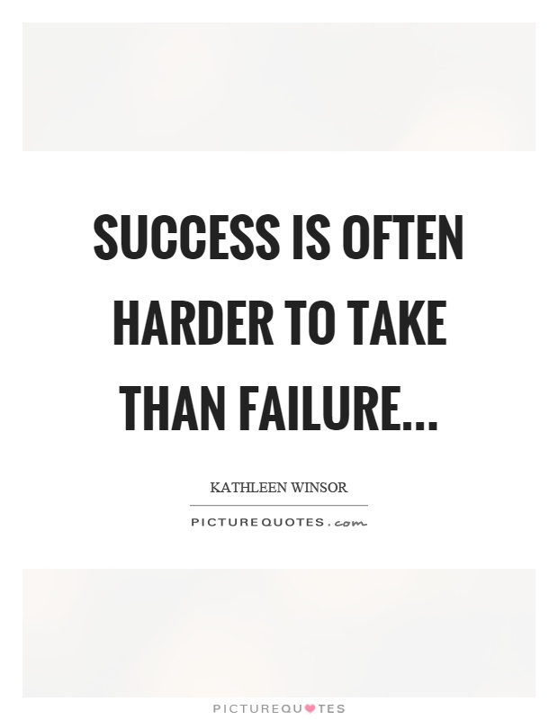 Success is often harder to take than failure Picture Quote #1