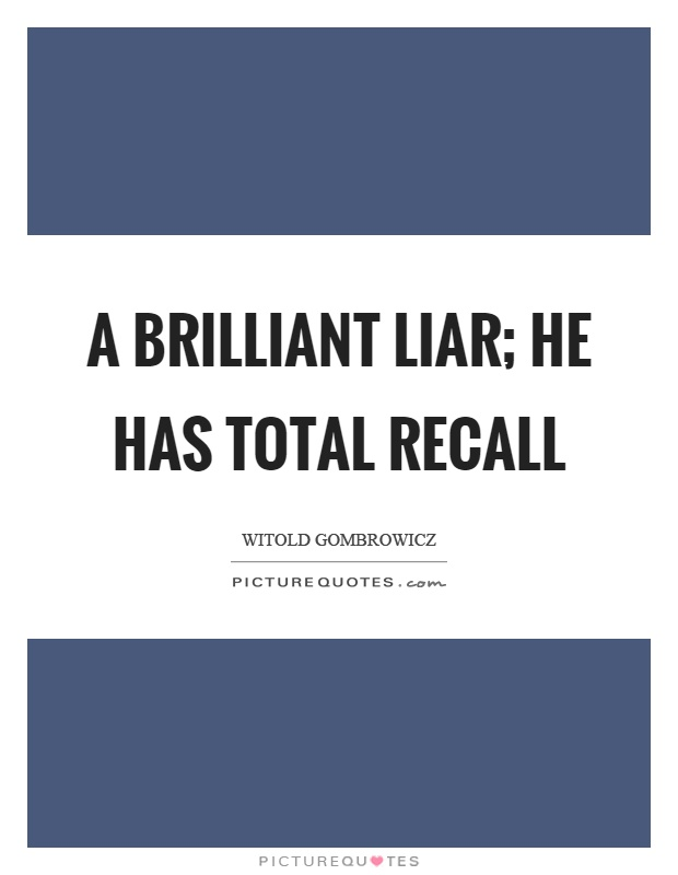 A brilliant liar; he has total recall Picture Quote #1