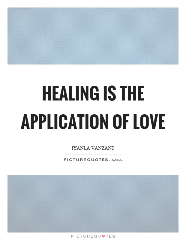 Healing is the application of love Picture Quote #1