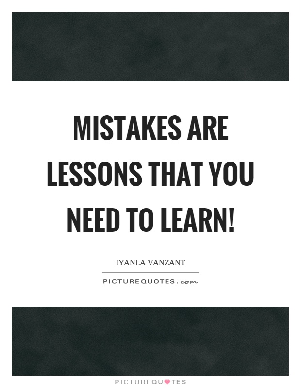 Mistakes are lessons that you need to learn! Picture Quote #1