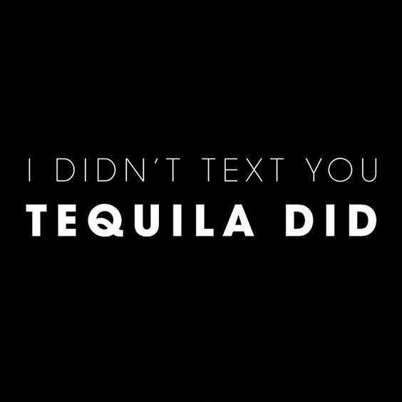 I didn't text you - tequila did Picture Quote #1