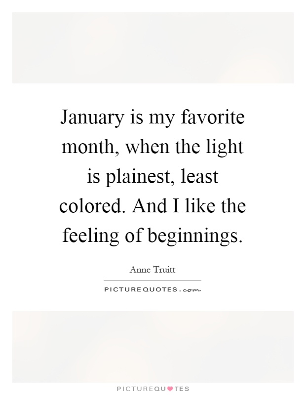 Quotes January Fair January Is My Favorite Month When The Light Is Plainest Least