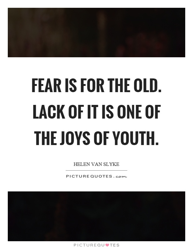 Fear is for the old. Lack of it is one of the joys of youth Picture Quote #1