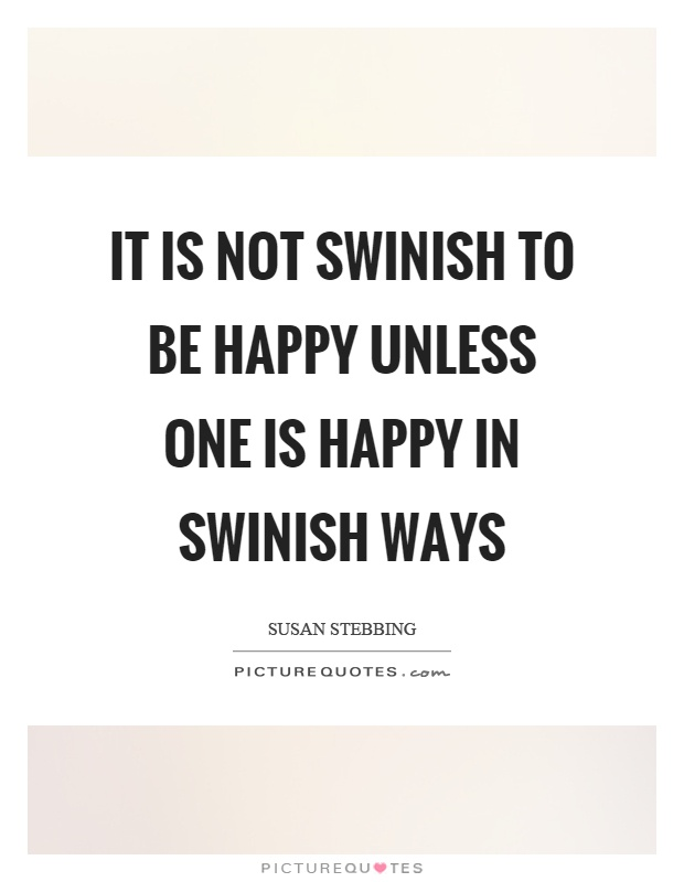 It is not swinish to be happy unless one is happy in swinish ways Picture Quote #1