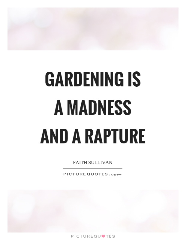 Gardening is a madness and a rapture Picture Quote #1