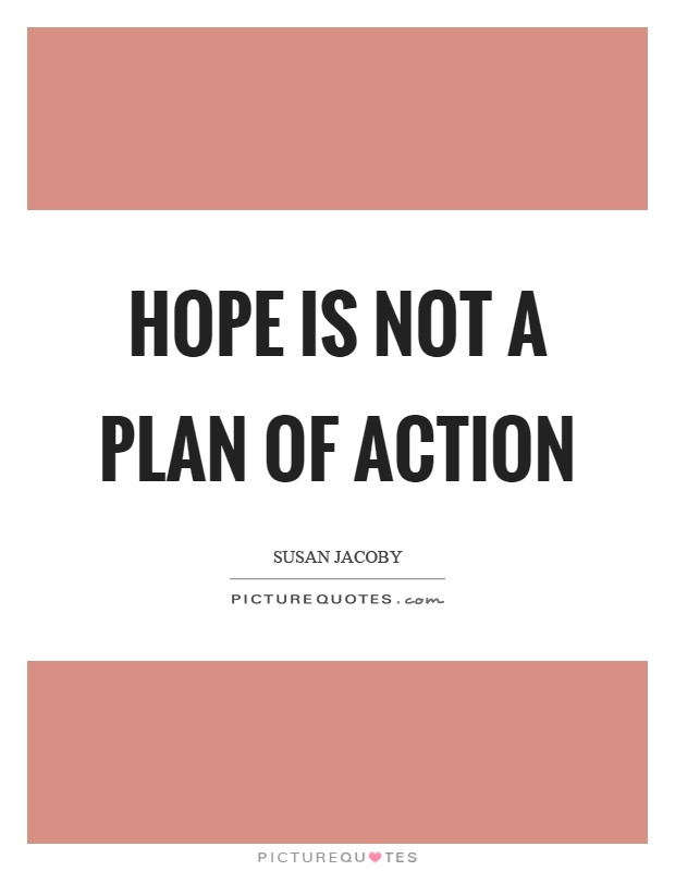 Hope is not a plan of action Picture Quote #1