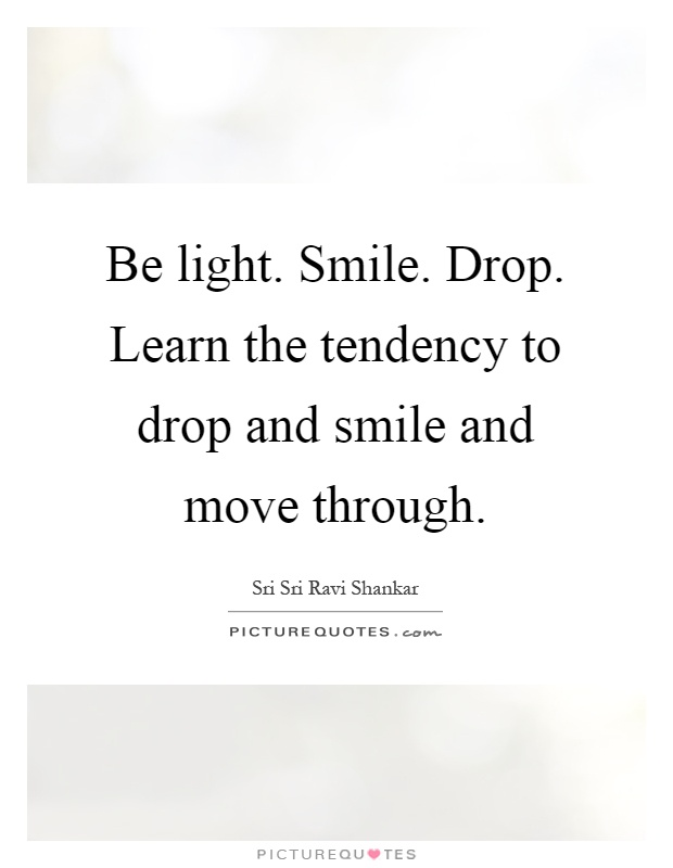 be light smile drop learn the tendency to drop and smile and