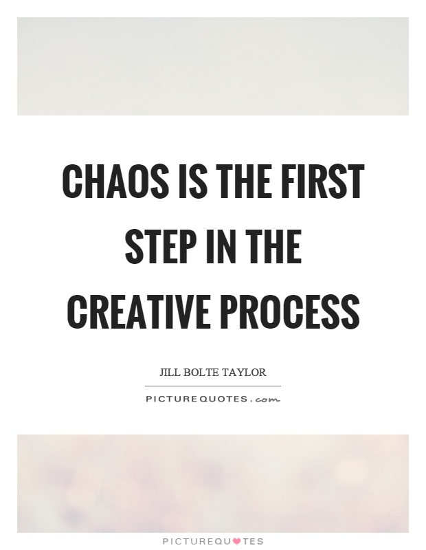 Chaos is the first step in the creative process Picture Quote #1