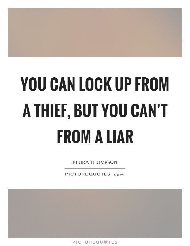 You can lock up from a thief, but you can't from a liar Picture Quote #1