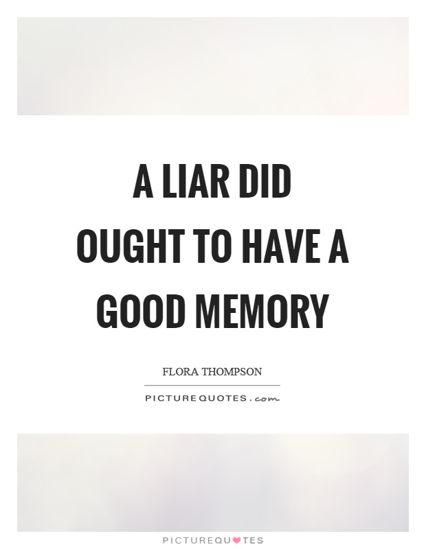 A liar did ought to have a good memory Picture Quote #1