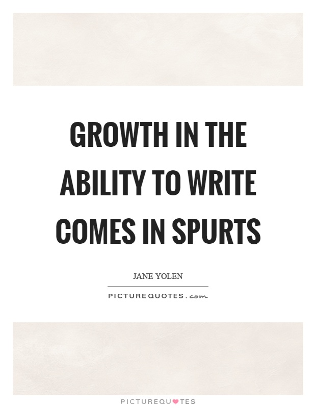 Growth in the ability to write comes in spurts Picture Quote #1